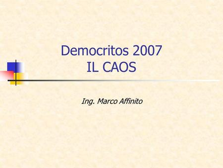 Democritos 2007 IL CAOS Ing. Marco Affinito.