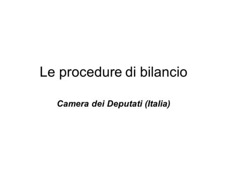 Le procedure di bilancio Camera dei Deputati (Italia)