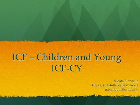 ICF – Children and Young ICF-CY Nicole Bianquin Università della Valle dAosta