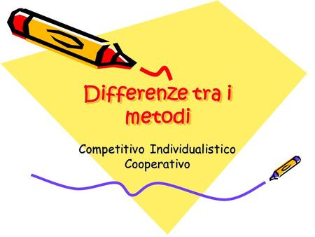 Differenze tra i metodi Differenze tra i metodi Competitivo Individualistico Cooperativo.
