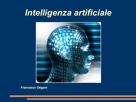 Intelligenza artificiale Francesco Degani. Concetto di intelligenza artificiale Con il termine intelligenza artificiale si intende l'abilità di un computer.
