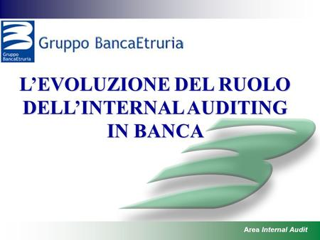 11 LEVOLUZIONE DEL RUOLO DELLINTERNAL AUDITING IN BANCA Area Internal Audit.