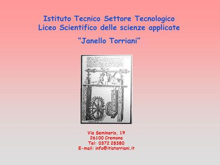 Istituto Tecnico Settore Tecnologico Liceo Scientifico delle scienze applicate Janello Torriani Via Seminario, 19 26100 Cremona Tel: 0372 28380 E-mail:
