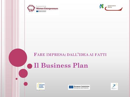 F ARE IMPRESA : DALL IDEA AI FATTI Il Business Plan.