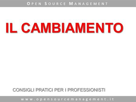 Www.opensourcemanagement.it O PEN S OURCE M ANAGEMENT CONSIGLI PRATICI PER I PROFESSIONISTI.