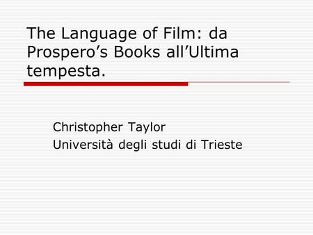 The Language of Film: da Prosperos Books allUltima tempesta. Christopher Taylor Università degli studi di Trieste.