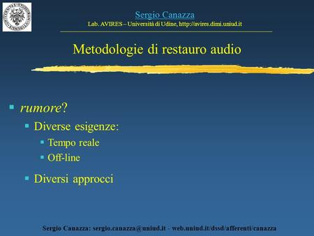 Metodologie di restauro audio Sergio Canazza Lab. AVIRES – Università di Udine,  Sergio Canazza: - web.uniud.it/dssd/afferenti/canazza.