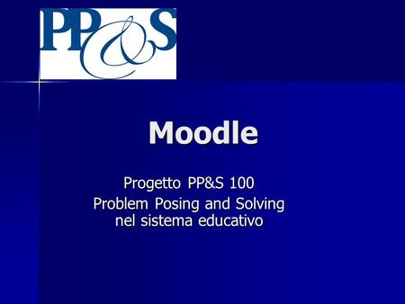 Moodle Progetto PP&S 100 Problem Posing and Solving nel sistema educativo.