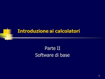 1 Introduzione ai calcolatori Parte II Software di base.