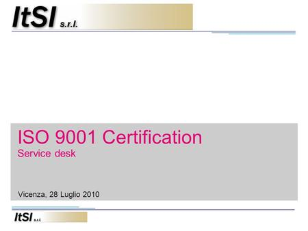 ISO 9001 Certification Service desk Vicenza, 28 Luglio 2010.