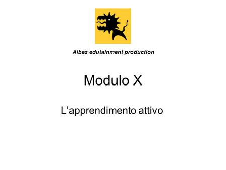 Modulo X Lapprendimento attivo Albez edutainment production.