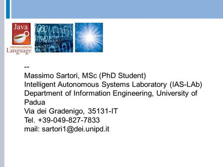 -- Massimo Sartori, MSc (PhD Student) Intelligent Autonomous Systems Laboratory (IAS-LAb) Department of Information Engineering, University of Padua Via.