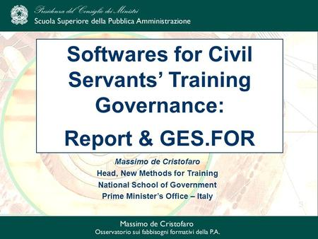Massimo de Cristofaro Head, New Methods for Training National School of Government Prime Ministers Office – Italy Softwares for Civil Servants Training.
