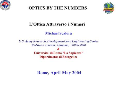 OPTICS BY THE NUMBERS LOttica Attraverso i Numeri Michael Scalora U.S. Army Research, Development, and Engineering Center Redstone Arsenal, Alabama, 35898-5000.