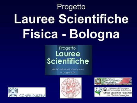 Progetto Lauree Scientifiche Fisica - Bologna