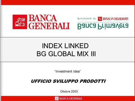 Ottobre 2003 INDEX LINKED BG GLOBAL MIX III BG GLOBAL MIX III UFFICIO SVILUPPO PRODOTTI Investment Idea.
