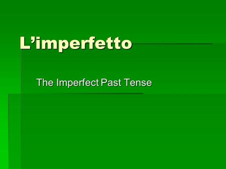 Limperfetto The Imperfect Past Tense. 6B.1-2 Punto di partenza Youve learned how to use the passato prossimo to express past actions. Now youll learn.