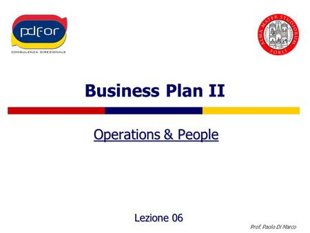 Prof. Paolo Di Marco Business Plan II Operations & People Lezione 06.