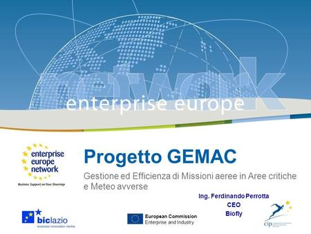 Progetto GEMAC Gestione ed Efficienza di Missioni aeree in Aree critiche e Meteo avverse European Commission Enterprise and Industry Ing. Ferdinando Perrotta.