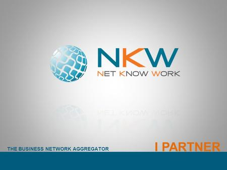 THE BUSINESS NETWORK AGGREGATOR I PARTNER. THE BUSINESS NETWORK AGGREGATOR NKW è un Network Innovativo. Si configura come aggregatore di reti dimpresa.