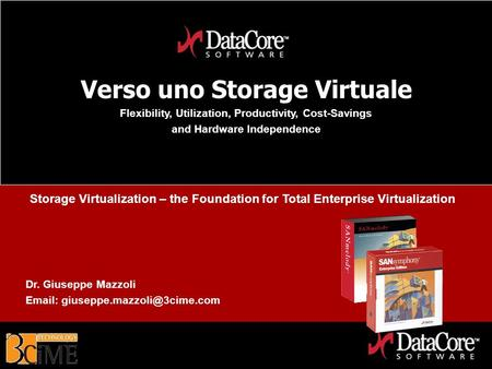 DataCore Software Proprietary Information Verso uno Storage Virtuale Flexibility, Utilization, Productivity, Cost-Savings and Hardware Independence Dr.
