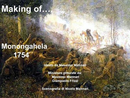 Making of…. Monongahela 1754 Ideato da Massimo Mannari