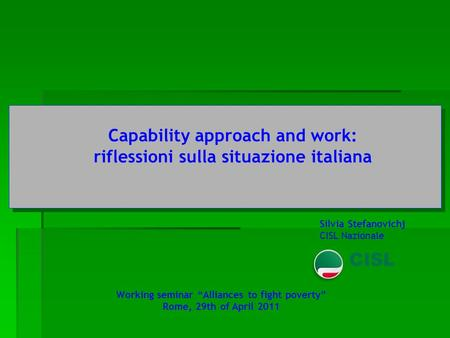 Silvia Stefanovichj CISL Nazionale Capability approach and work: riflessioni sulla situazione italiana Working seminar Alliances to fight poverty Rome,