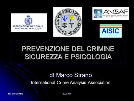 MARCO STRANO ICAA 2005 PREVENZIONE DEL CRIMINE SICUREZZA E PSICOLOGIA dI Marco Strano International Crime Analysis Association AISIC.