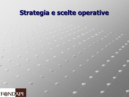 Strategia e scelte operative Strategia e scelte operative.