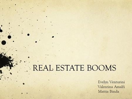 REAL ESTATE BOOMS Evelyn Venturini Valentina Amalfi Mattia Binda.