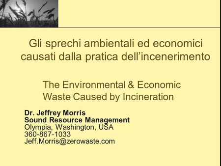 Dr. Jeffrey Morris Sound Resource Management Olympia, Washington, USA 360-867-1033 The Environmental & Economic Waste Caused.