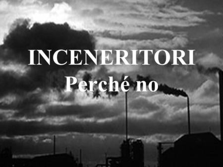 INCENERITORI Perché no