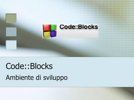 Code::Blocks Ambiente di sviluppo. IDE CodeBlocks è un IDE IDE (definizione da Wikipedia): Un integrated development environment (IDE), in italiano ambiente.