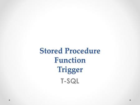 Stored Procedure Function Trigger