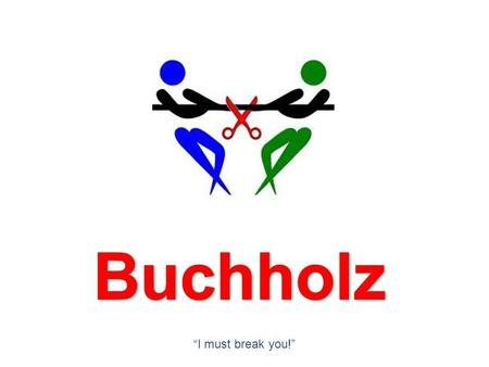 "Buchholz ""I must break you!""."