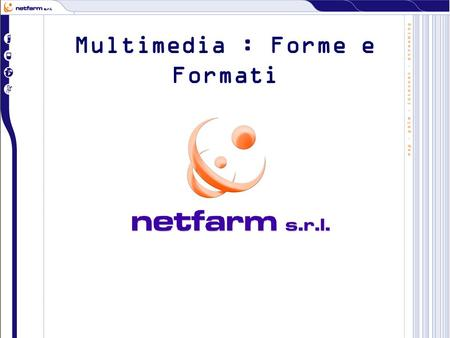 Multimedia : Forme e Formati. Forme Video Audio 3D.
