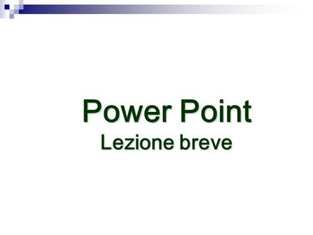 Power Point Lezione breve Aprire il programma Il programma Power Point serve per creare presentazioni. Si apre dal menu start programmi o con licona.