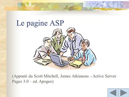 (Appunti da Scott Mitchell, James Atkinsons - Active Server Pages 3.0 – ed. Apogeo) Le pagine ASP.