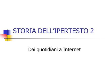 STORIA DELLIPERTESTO 2 Dai quotidiani a Internet.