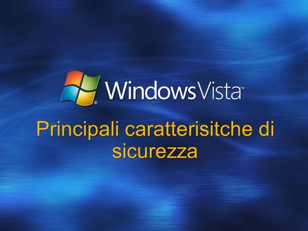 Principali caratterisitche di sicurezza. Agenda UAP (User Account Protection) Parental Control Internet Explorer 7.0 Protezione dai virus Windows Service.