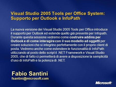 Visual Studio 2005 Tools per Office System: Supporto per Outlook e InfoPath Fabio Santini La nuova versione dei Visual Studio 2005.