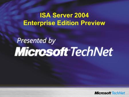 ISA Server 2004 Enterprise Edition Preview. ISA Server 2004.