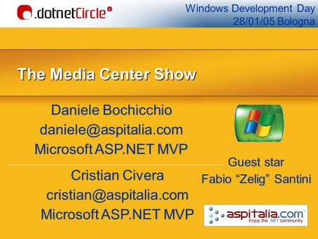 Windows Development Day 28/01/05 Bologna The Media Center Show Daniele Bochicchio Microsoft ASP.NET MVP Daniele Bochicchio