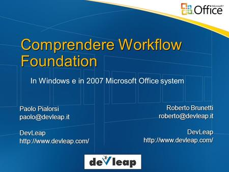 Comprendere Workflow Foundation In Windows e in 2007 Microsoft Office system Paolo Pialorsi Roberto Brunetti.