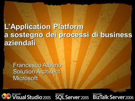 Francesco Albano Solution Architect Microsoft LApplication Platform a sostegno dei processi di business aziendali.