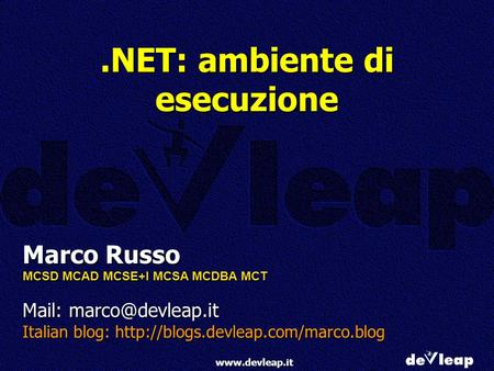 Marco Russo MCSD MCAD MCSE+I MCSA MCDBA MCT Mail: Italian blog:  ambiente di esecuzione.