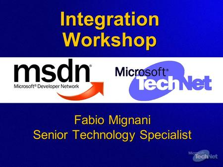 Integration Workshop Fabio Mignani Senior Technology Specialist.