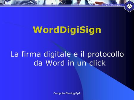 Computer Sharing SpA WordDigiSign La firma digitale e il protocollo da Word in un click.