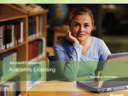 Education Licensing Microsoft Education Academic Licensing Annalisa Guerriero.