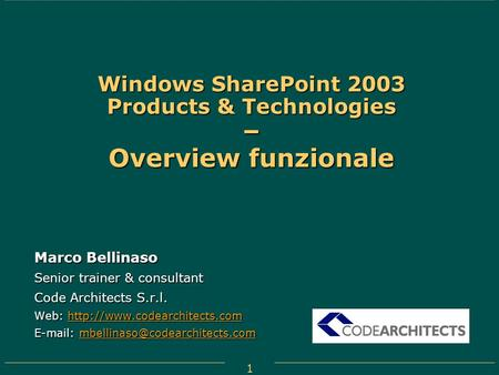 1 Windows SharePoint 2003 Products & Technologies – Overview funzionale Marco Bellinaso Senior trainer & consultant Code Architects S.r.l. Web: